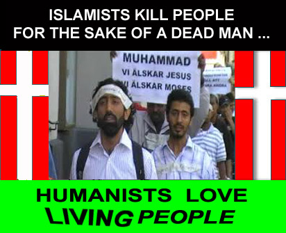 Islamists kill people - humanists love living people