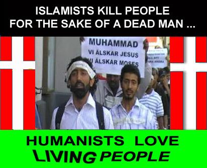 Islamists kill people - humanists love living people